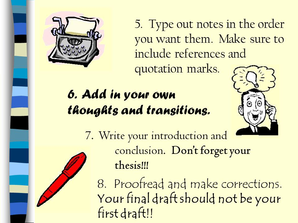 6. Add in your own thoughts and transitions.