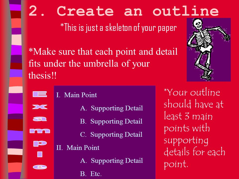 2. Create an outline Example *This is just a skeleton of your paper