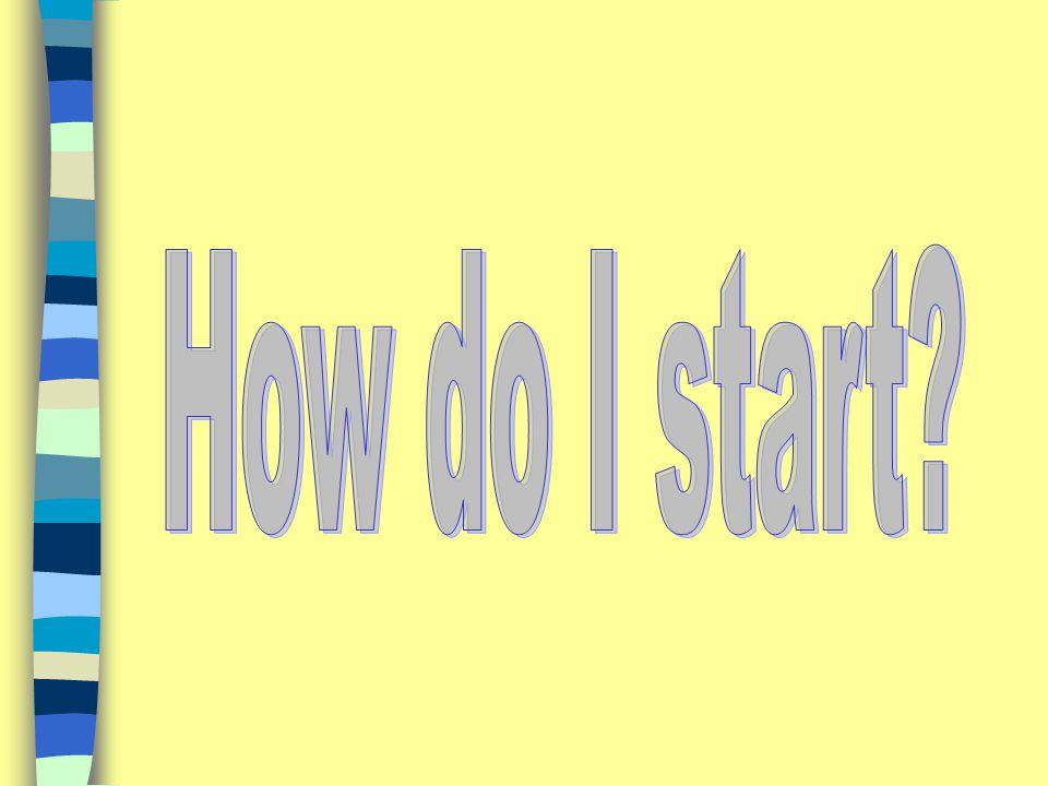 4/14/2017 How do I start