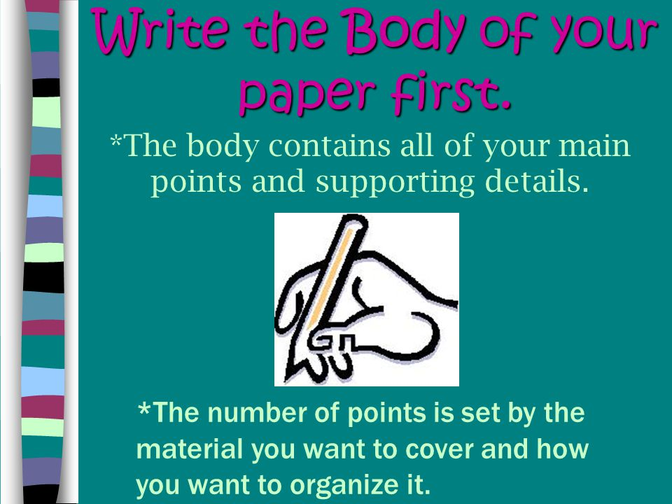 Write the Body of your paper first.
