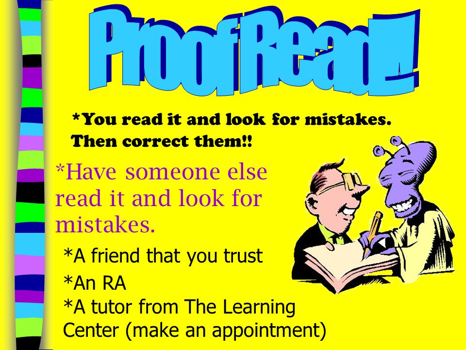 Proof Read!! *Have someone else read it and look for mistakes.