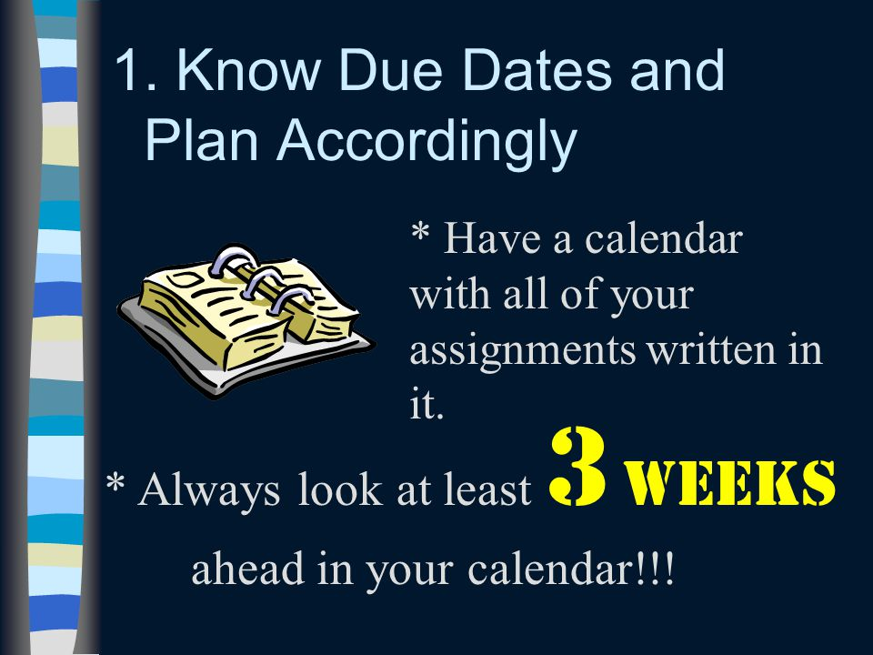 1. Know Due Dates and Plan Accordingly