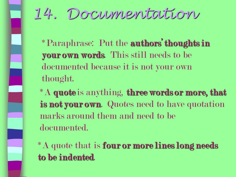 14. Documentation *Paraphrase: Put the authors' thoughts in your own words. This still needs to be documented because it is not your own thought.