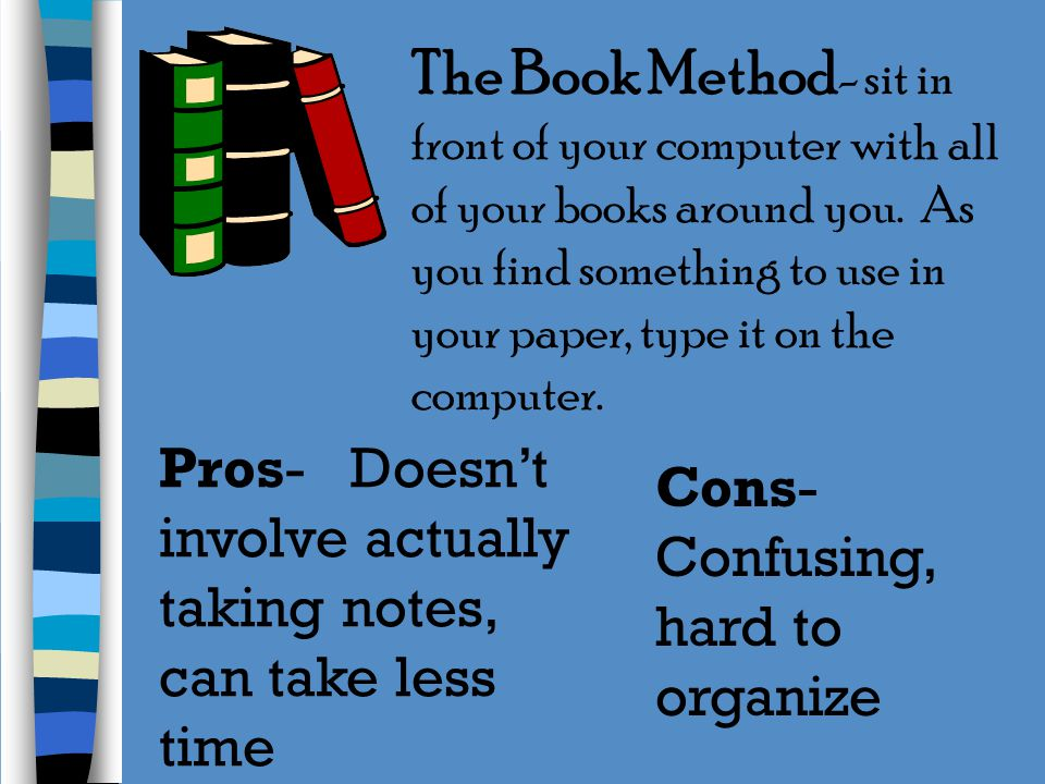The Book Method- sit in front of your computer with all of your books around you. As you find something to use in your paper, type it on the computer.
