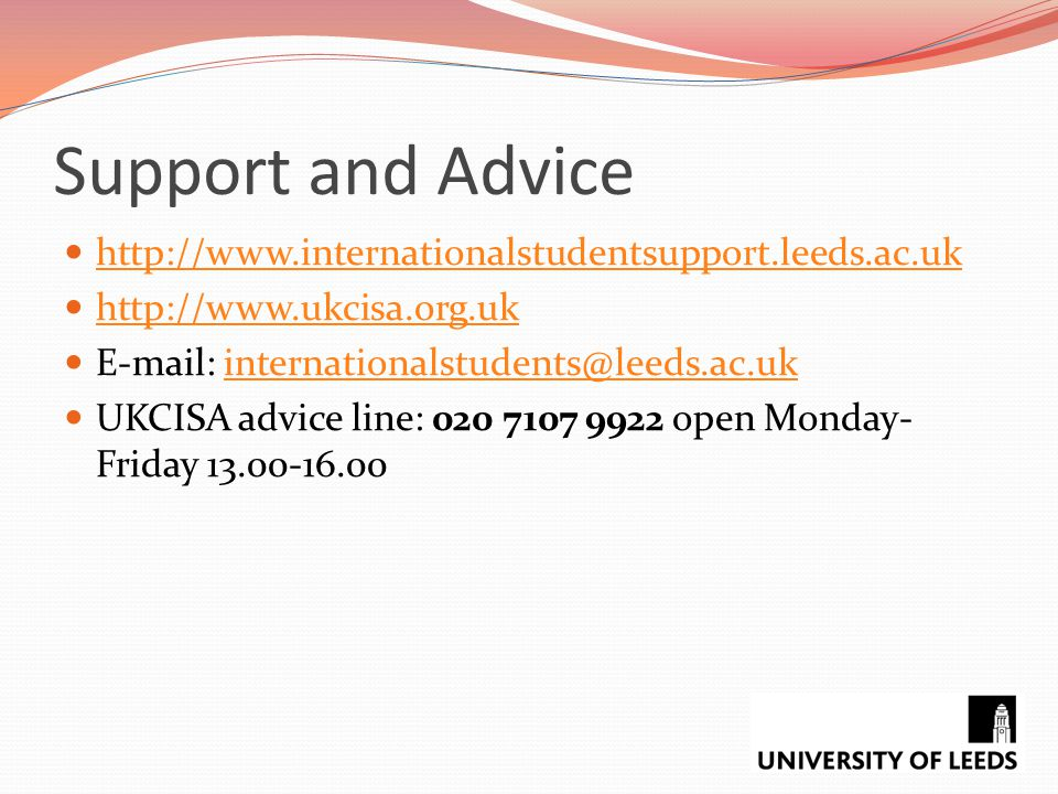 Support and Advice http://www.internationalstudentsupport.leeds.ac.uk