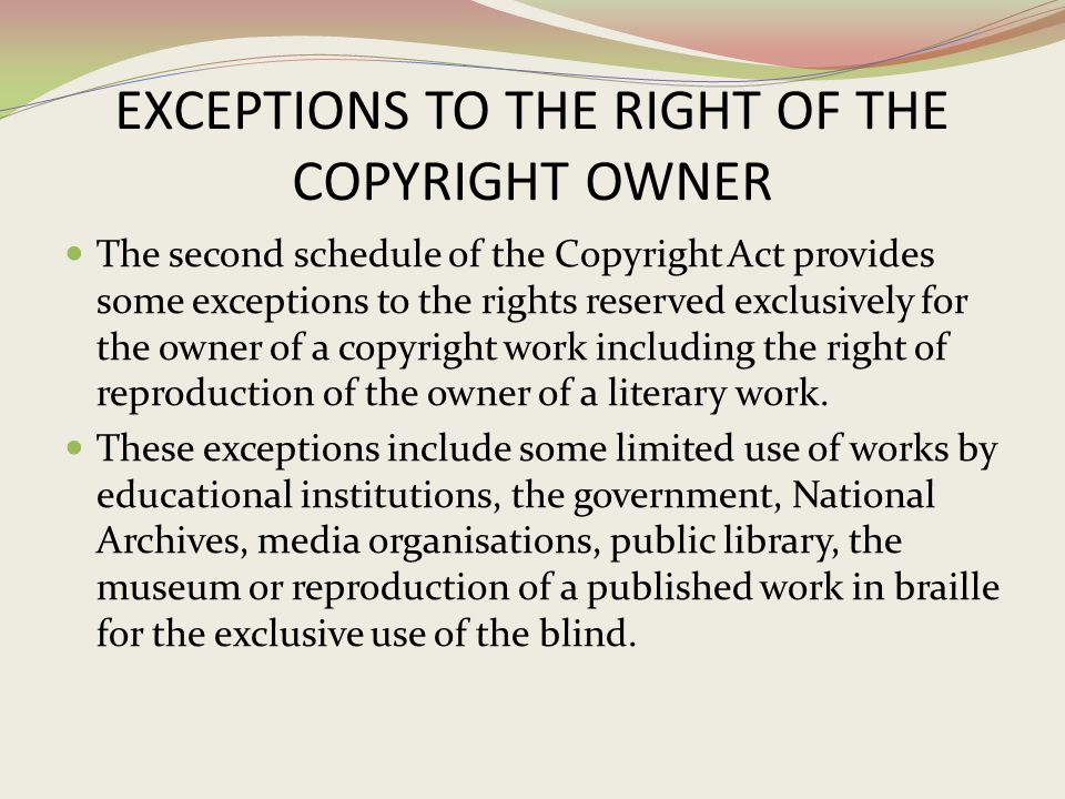 EXCEPTIONS TO THE RIGHT OF THE COPYRIGHT OWNER