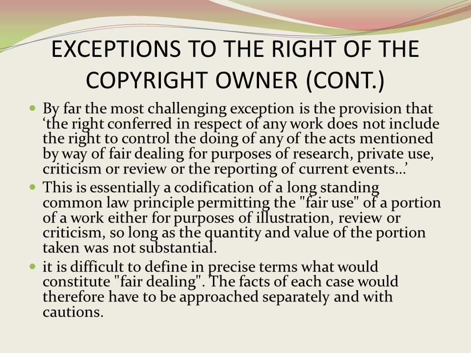 EXCEPTIONS TO THE RIGHT OF THE COPYRIGHT OWNER (CONT.)
