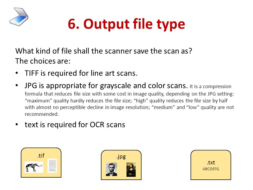6. Output file type What kind of file shall the scanner save the scan as The choices are: TIFF is required for line art scans.