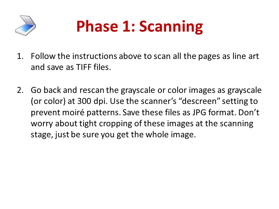 Phase 1: Scanning Follow the instructions above to scan all the pages as line art and save as TIFF files.