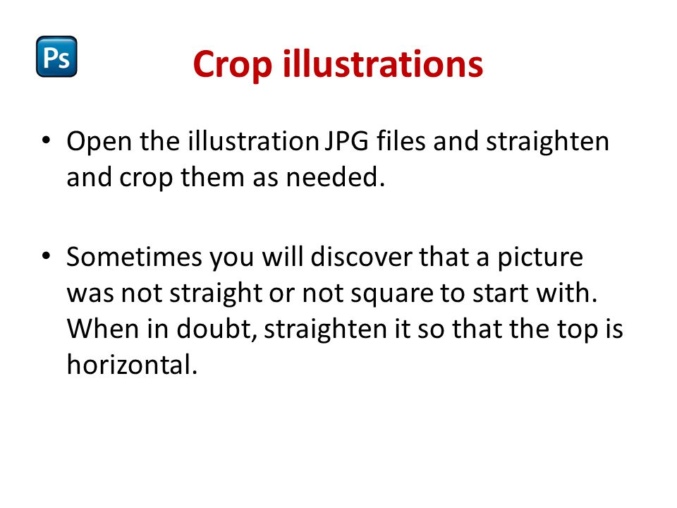 Crop illustrations Open the illustration JPG files and straighten and crop them as needed.
