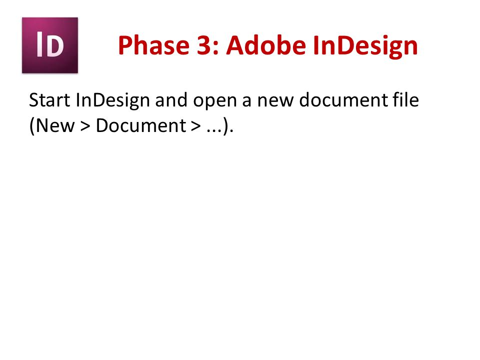 Phase 3: Adobe InDesign Start InDesign and open a new document file (New > Document > ...).
