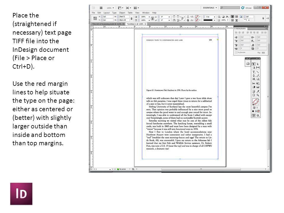 Place the (straightened if necessary) text page TIFF file into the InDesign document (File > Place or Ctrl+D).