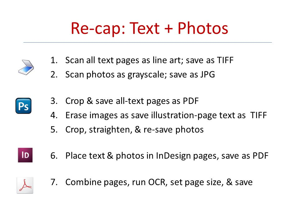 Re-cap: Text + Photos Scan all text pages as line art; save as TIFF