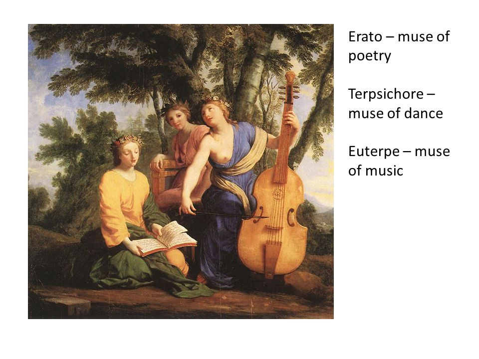 Erato – muse of poetry Terpsichore – muse of dance Euterpe – muse of music
