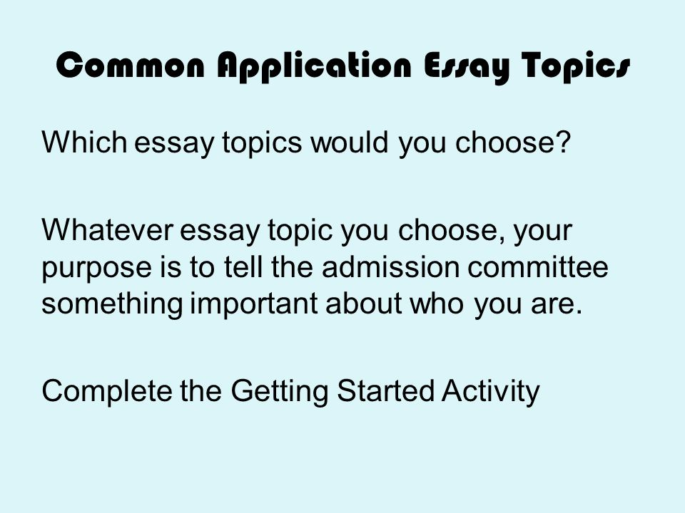 common essay topics for college applications Expert advice: 7 college essay topics to this prompt will be on almost every college application this make sure you know which college essay topics to avoid.