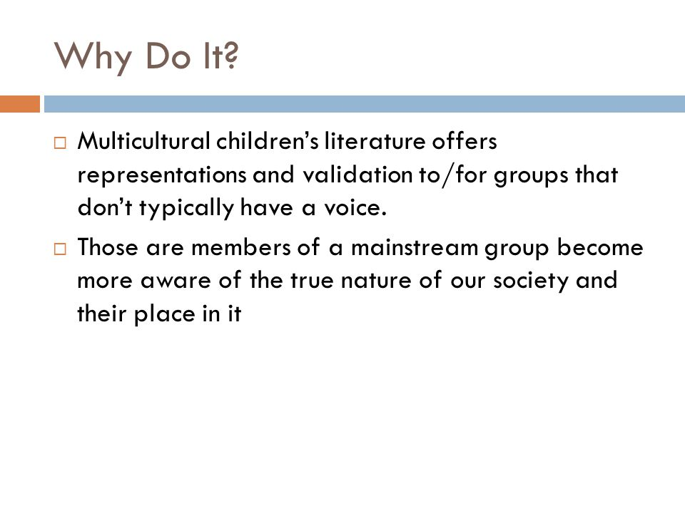 Why Do It Multicultural children's literature offers representations and validation to/for groups that don't typically have a voice.