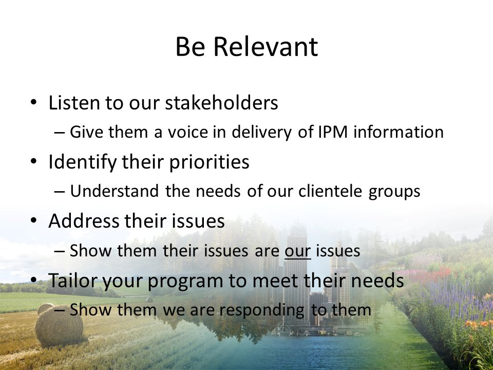 Be Relevant Listen to our stakeholders Identify their priorities