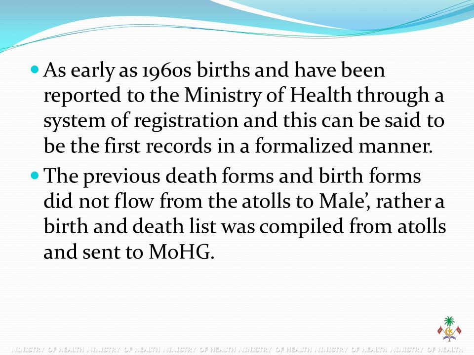 As early as 1960s births and have been reported to the Ministry of Health through a system of registration and this can be said to be the first records in a formalized manner.