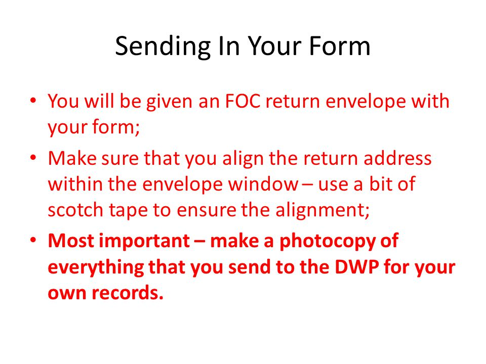 Sending In Your Form You will be given an FOC return envelope with your form;
