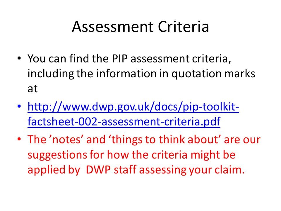 Assessment Criteria You can find the PIP assessment criteria, including the information in quotation marks at.