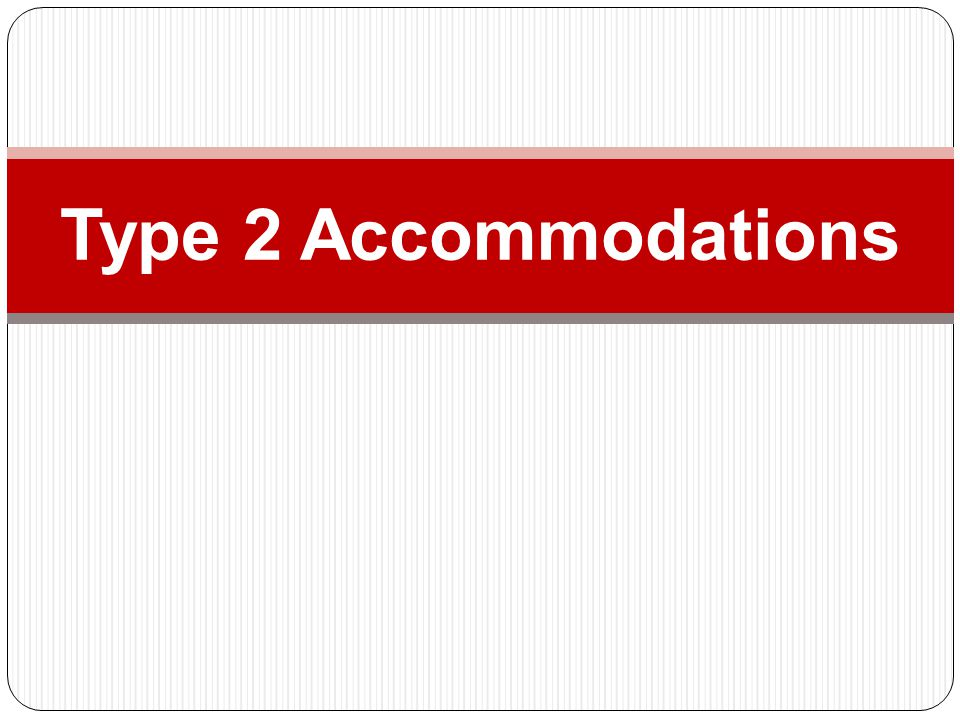 Type 2 Accommodations