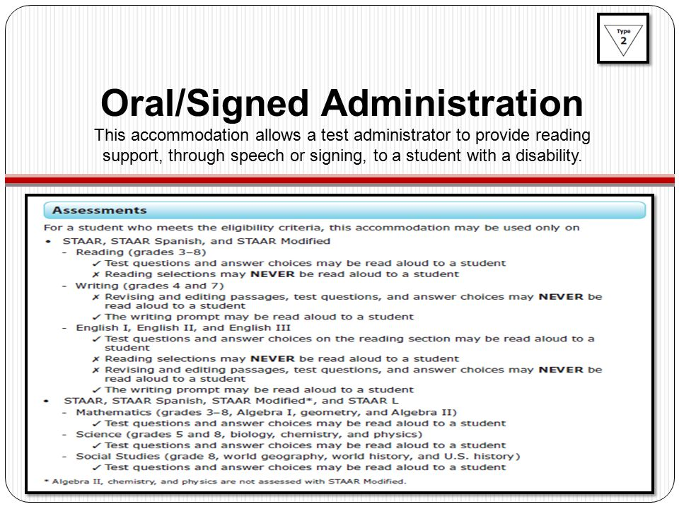 Oral/Signed Administration This accommodation allows a test administrator to provide reading support, through speech or signing, to a student with a disability.