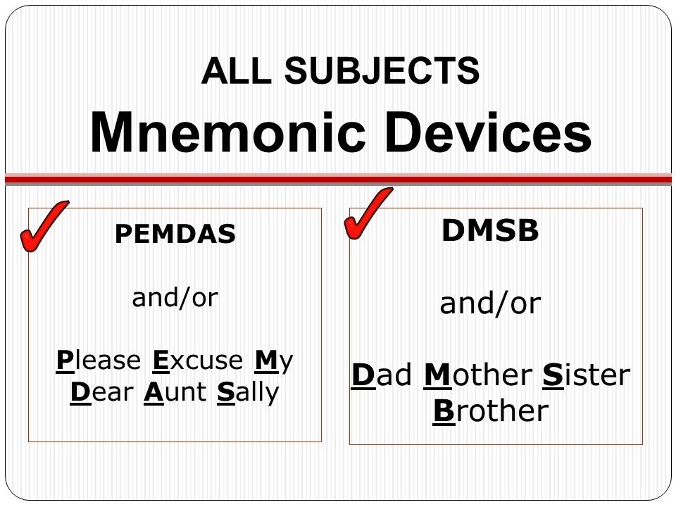 Mnemonic Devices ALL SUBJECTS DMSB and/or Dad Mother Sister Brother
