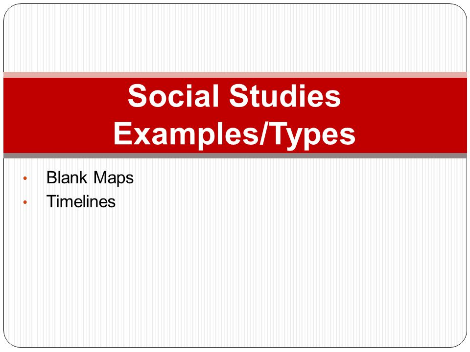 Social Studies Examples/Types
