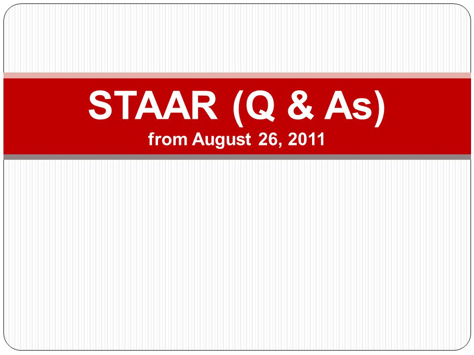 STAAR (Q & As) from August 26, 2011