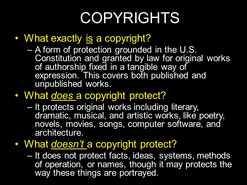 COPYRIGHTS What exactly is a copyright What does a copyright protect