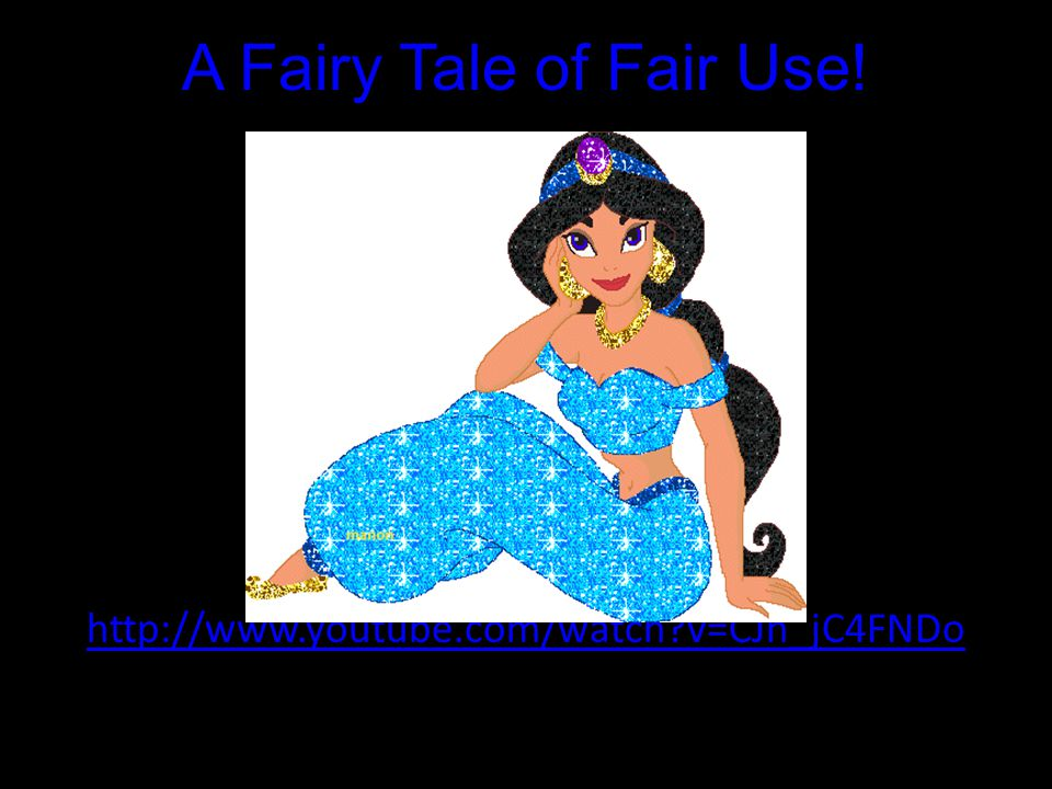 A Fairy Tale of Fair Use! http://www.youtube.com/watch v=CJn_jC4FNDo