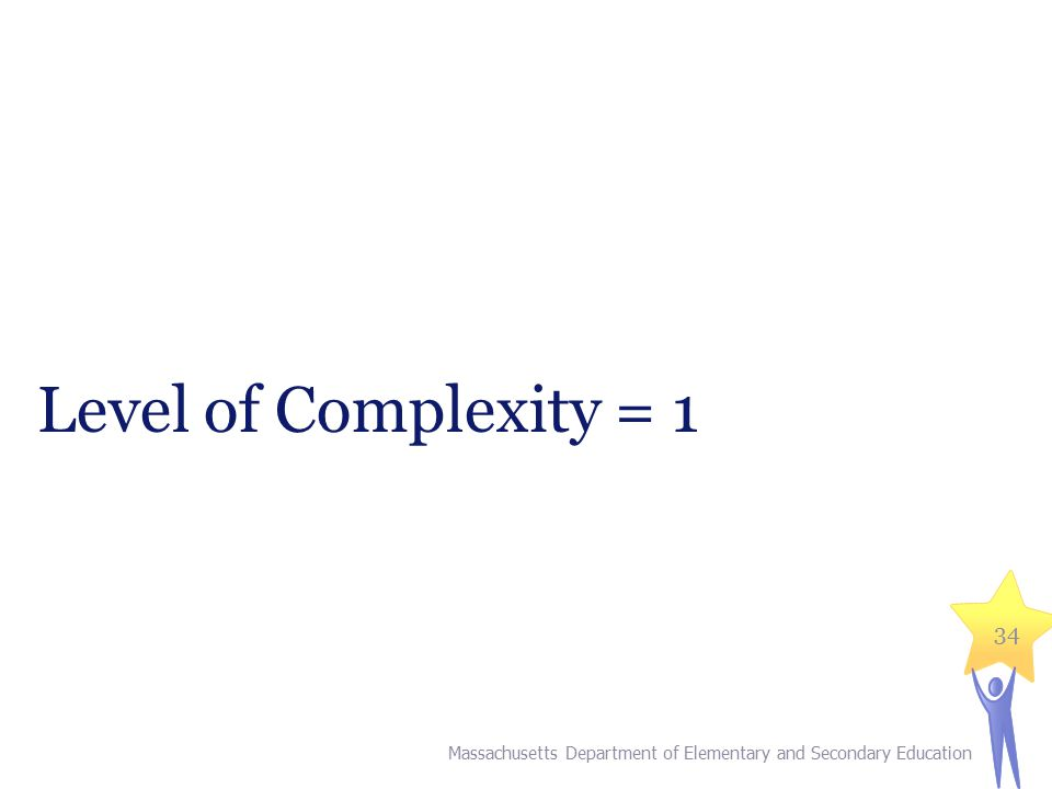 Level of Complexity = 1 Massachusetts Department of Elementary and Secondary Education