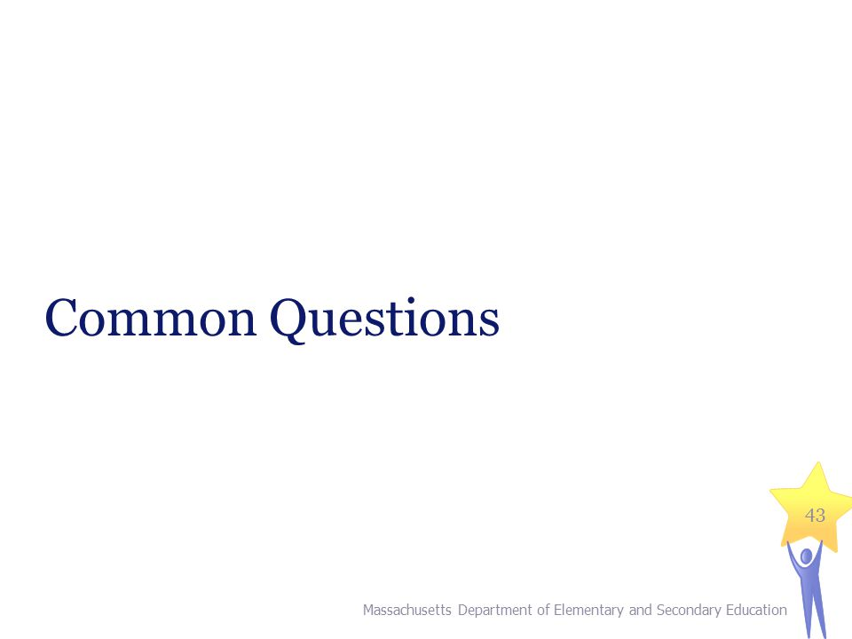 Common Questions Massachusetts Department of Elementary and Secondary Education