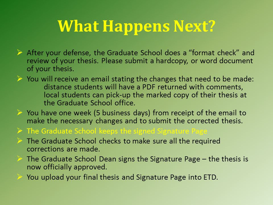 what to do after thesis defense Frequently asked questions about doctoral what if i change my topic after i pass the proposal defense you do not have to pass the your thesis that you are.
