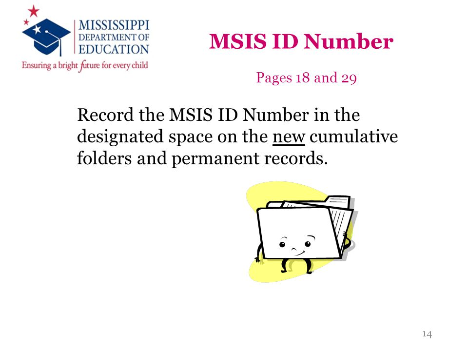 MSIS ID Number Pages 18 and 29. Record the MSIS ID Number in the designated space on the new cumulative folders and permanent records.