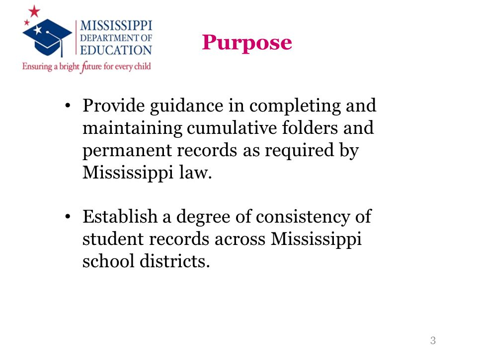 Purpose Provide guidance in completing and maintaining cumulative folders and permanent records as required by Mississippi law.