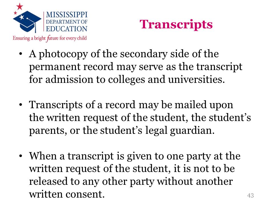 Transcripts A photocopy of the secondary side of the permanent record may serve as the transcript for admission to colleges and universities.