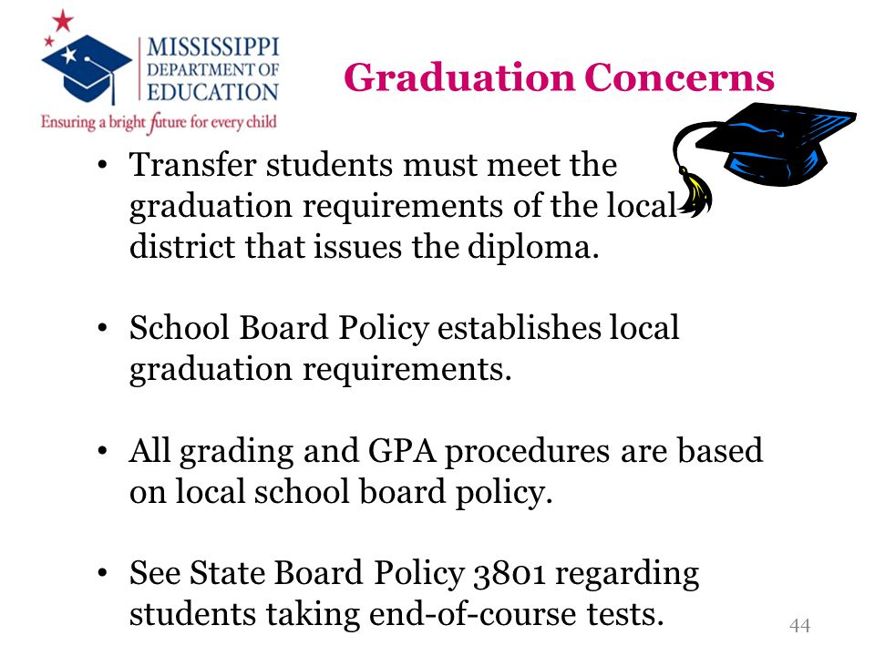 Graduation Concerns Transfer students must meet the graduation requirements of the local district that issues the diploma.