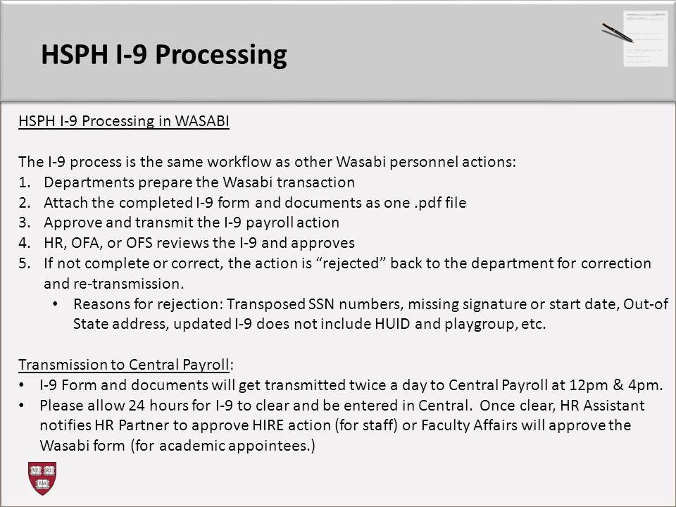 HSPH I-9 Processing HSPH I-9 Processing in WASABI The I-9 process is the same workflow as other Wasabi personnel actions: