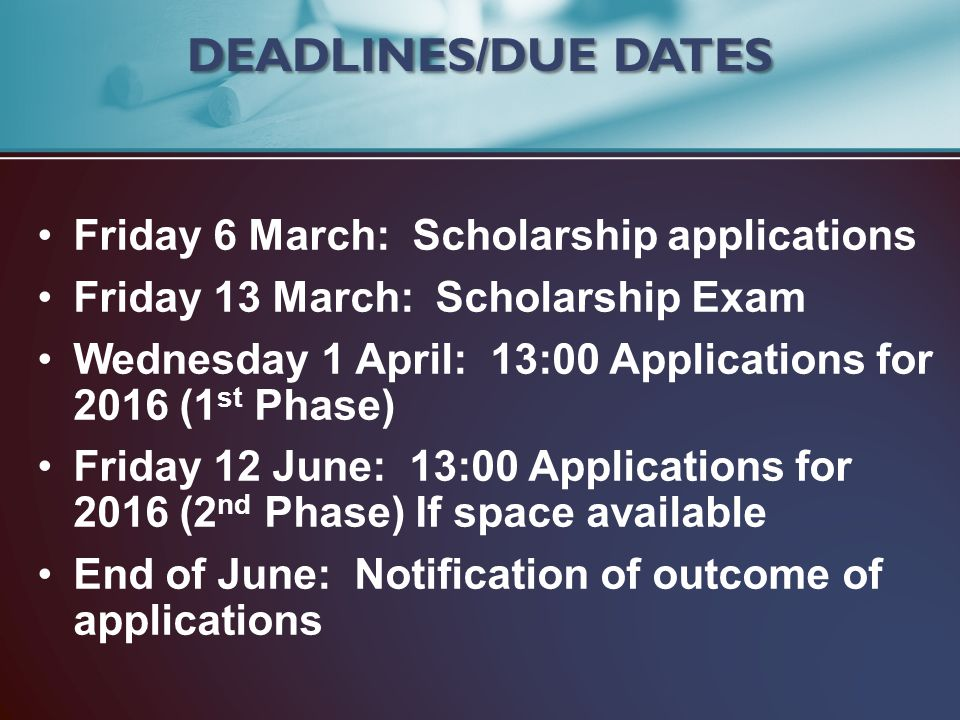 DEADLINES/DUE DATES Friday 6 March: Scholarship applications