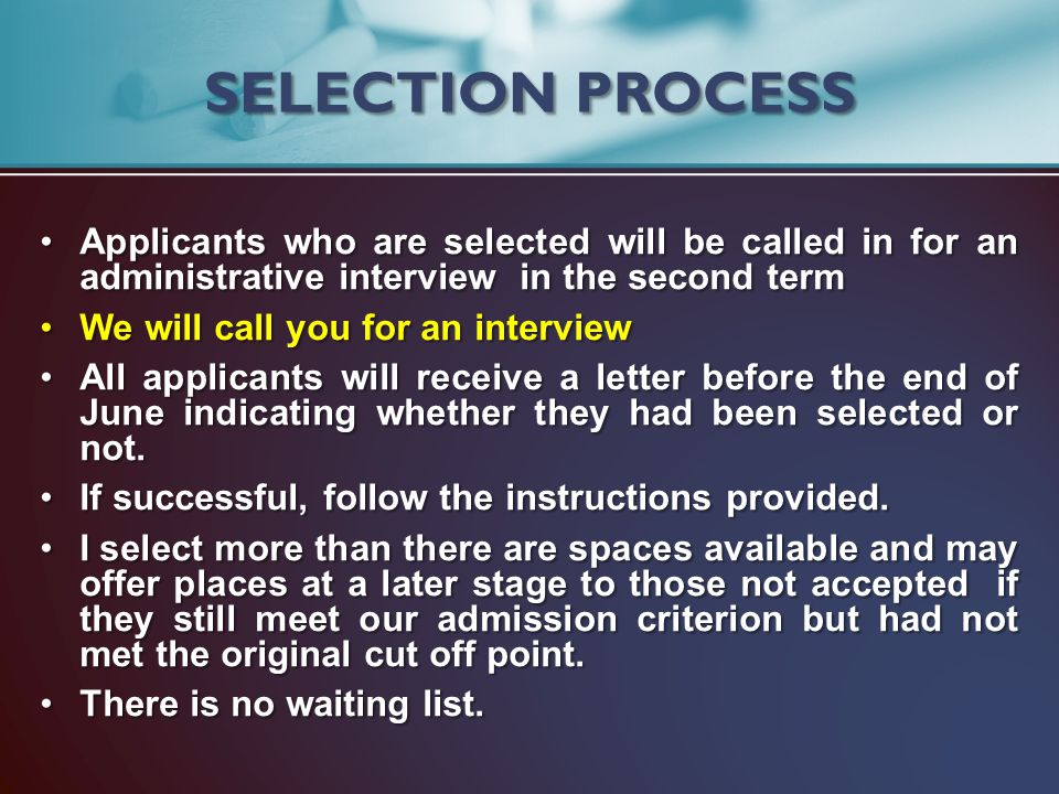 SELECTION PROCESS Applicants who are selected will be called in for an administrative interview in the second term.