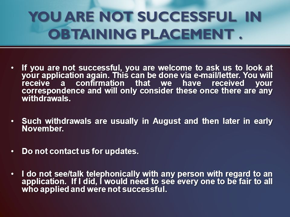 YOU ARE NOT SUCCESSFUL IN OBTAINING PLACEMENT .