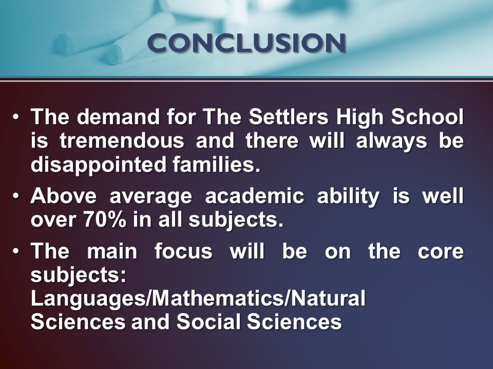 CONCLUSION The demand for The Settlers High School is tremendous and there will always be disappointed families.