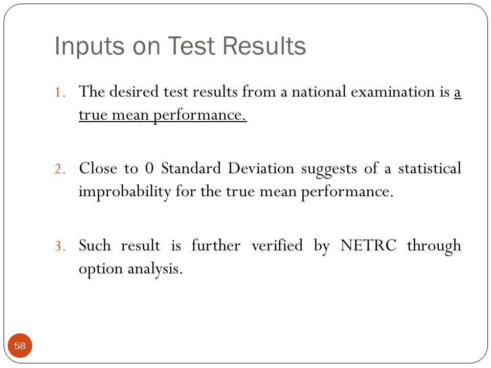 Inputs on Test Results The desired test results from a national examination is a true mean performance.