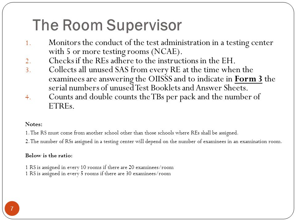 The Room Supervisor Monitors the conduct of the test administration in a testing center with 5 or more testing rooms (NCAE).