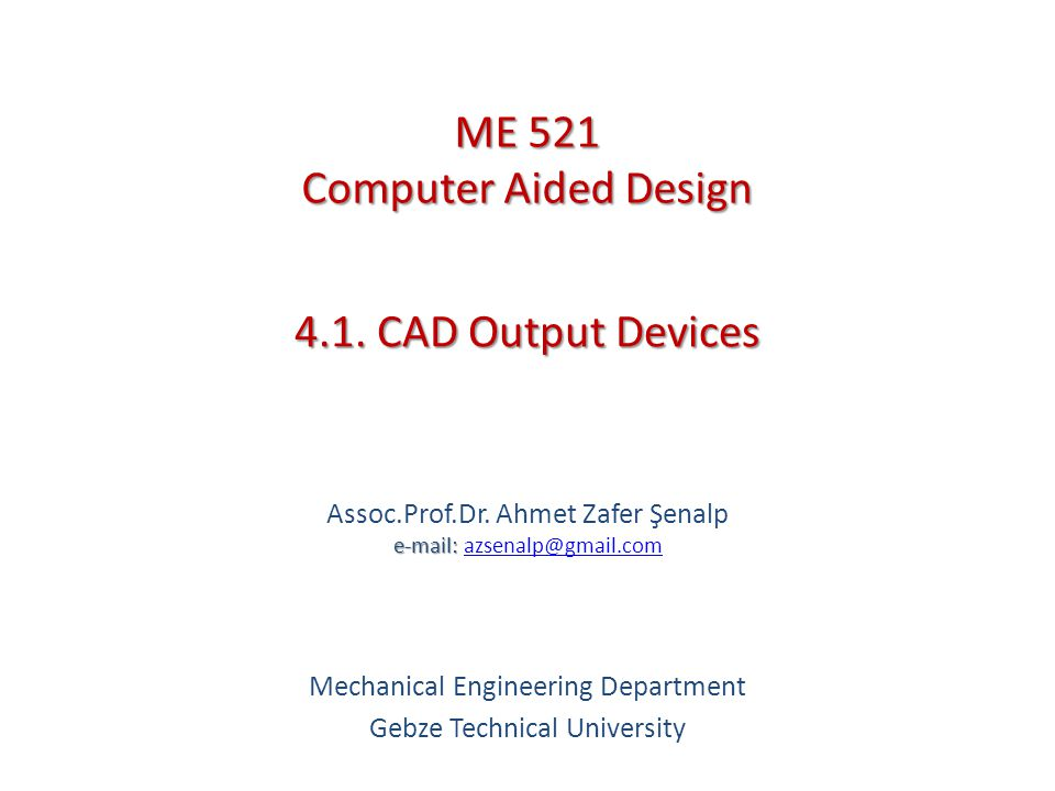 ME 521 Computer Aided Design 4.1. CAD Output Devices