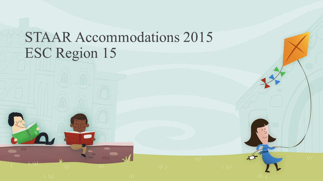 STAAR Accommodations 2015 ESC Region 15