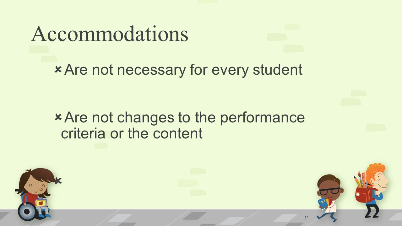 Accommodations Are not necessary for every student