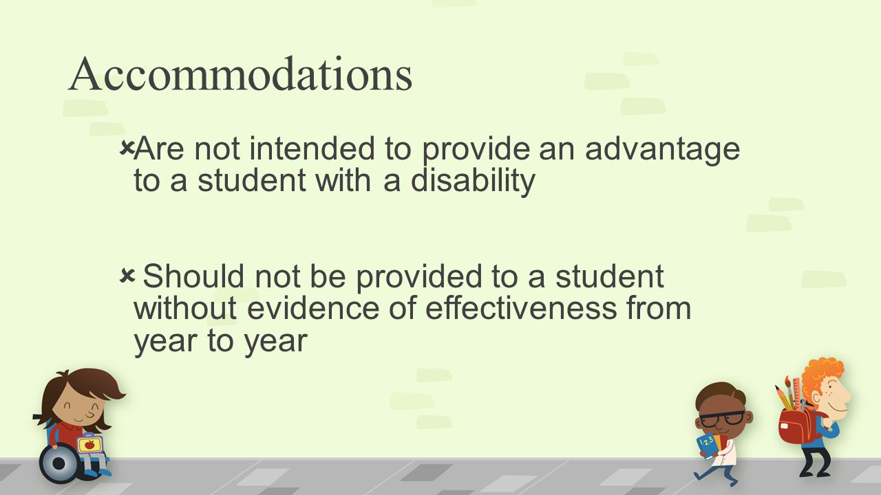 Accommodations Are not intended to provide an advantage to a student with a disability.
