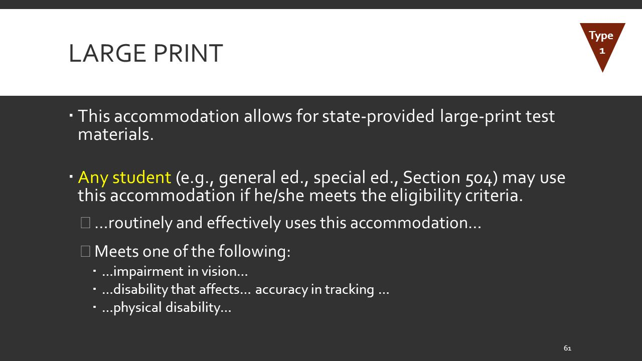 Large Print Type. 1. This accommodation allows for state-provided large-print test materials.